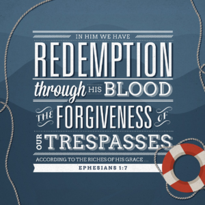 To The Praise Of His Glory - Redeemed & Forgiven (Eph 1:7-10)
