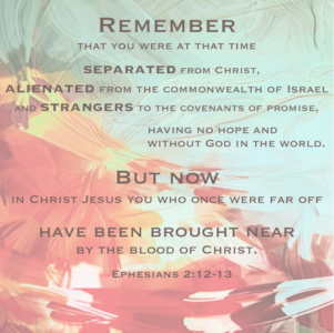 """""""Therefore Remember..."""" - Ephesians 2-11-19"""