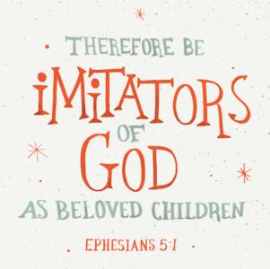 Imitators Of God - Ephesians 5:1-2
