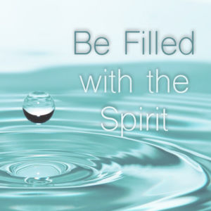 Be Filled With The Spirit (Part 1) - Ephesians 5:18