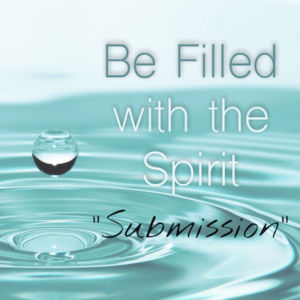 Be Filled With The Spirit: Submission - Ephesians 5:21